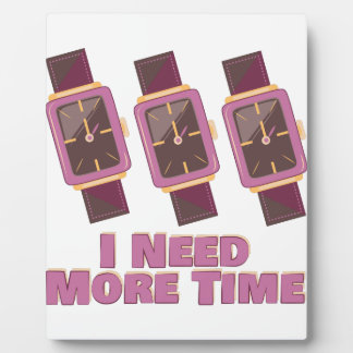 Need More Time Plaque