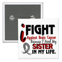 Need My Sister Brain Cancer Button