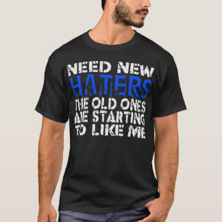 Need New Haters -- T-Shirt