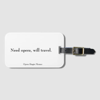 """Need opera, will travel."" luggage tag"