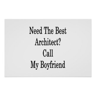 Need The Best Architect Call My Boyfriend Poster