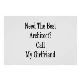 Need The Best Architect Call My Girlfriend Poster