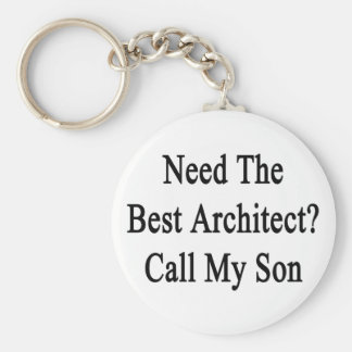 Need The Best Architect Call My Son Keychain
