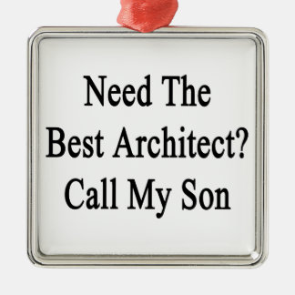 Need The Best Architect Call My Son Metal Ornament