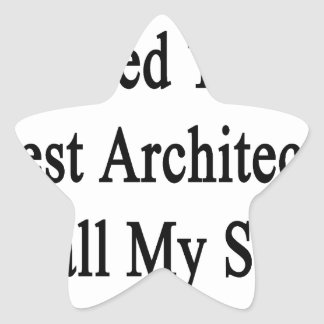 Need The Best Architect Call My Son Star Sticker