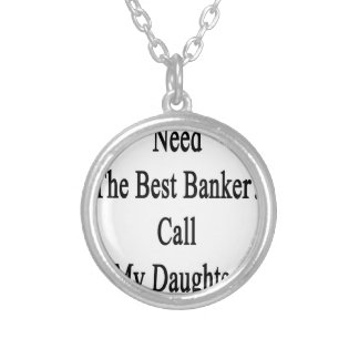 Need The Best Banker Call My Daughter Silver Plated Necklace
