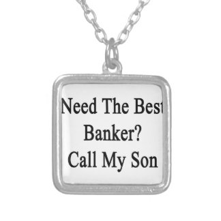 Need The Best Banker Call My Son Silver Plated Necklace
