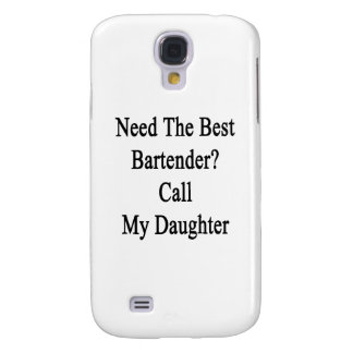 Need The Best Bartender Call My Daughter Galaxy S4 Cover
