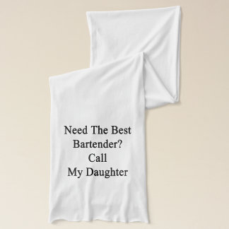 Need The Best Bartender Call My Daughter Scarf