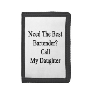 Need The Best Bartender Call My Daughter Tri-fold Wallet