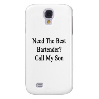 Need The Best Bartender Call My Son Galaxy S4 Cover