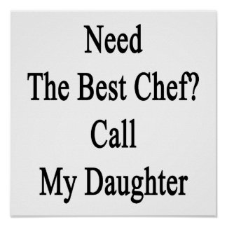 Need The Best Chef Call My Daughter Poster