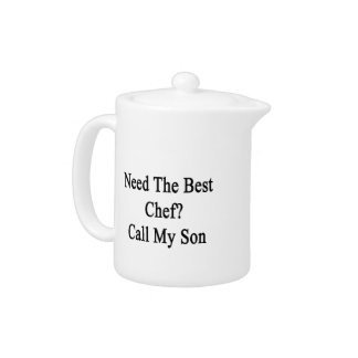 Need The Best Chef Call My Son Teapot
