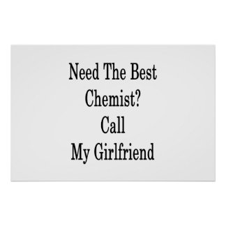 Need The Best Chemist Call My Girlfriend Poster