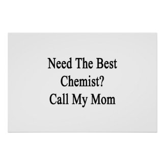 Need The Best Chemist Call My Mom Poster