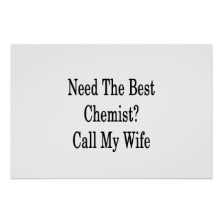 Need The Best Chemist Call My Wife Poster