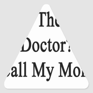 Need The Best Doctor Call My Mom Triangle Sticker