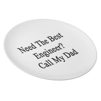 Need The Best Engineer Call My Dad.png Plate