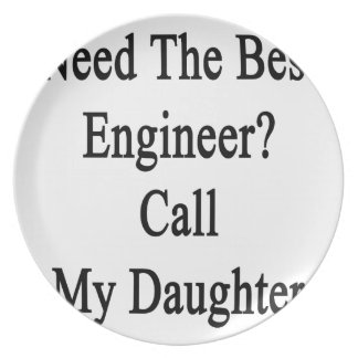 Need The Best Engineer Call My Daughter Dinner Plate