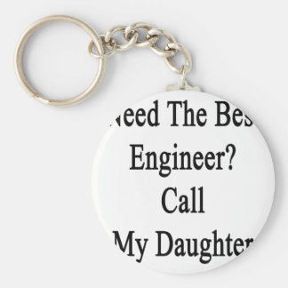 Need The Best Engineer Call My Daughter Keychain