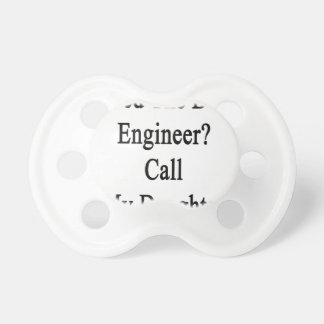 Need The Best Engineer Call My Daughter Pacifier