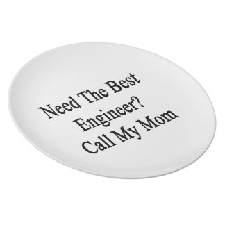 Need The Best Engineer Call My Mom Melamine Plate