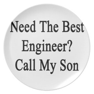 Need The Best Engineer Call My Son Dinner Plate