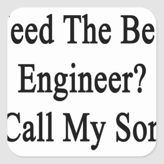 Need The Best Engineer Call My Son Square Sticker