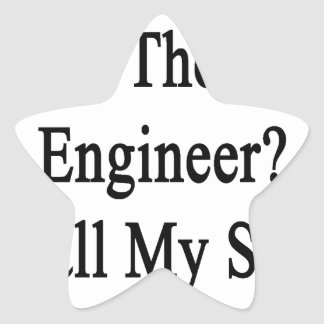 Need The Best Engineer Call My Son Star Sticker