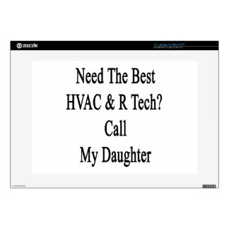 """Need The Best HVAC R Tech Call My Daughter 15"""" Laptop Skins"""