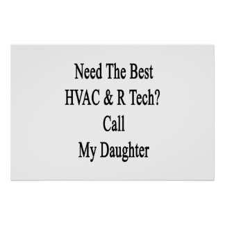 Need The Best HVAC R Tech Call My Daughter Poster