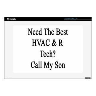 """Need The Best HVAC R Tech Call My Son 15"""" Laptop Decal"""