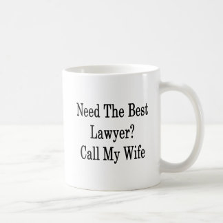 Need The Best Lawyer Call My Wife Coffee Mug