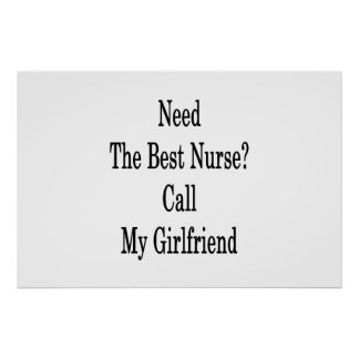 Need The Best Nurse Call My Girlfriend Poster