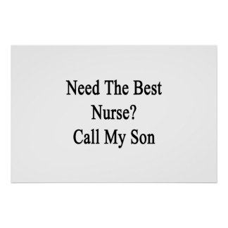 Need The Best Nurse Call My Son Poster