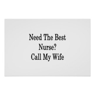 Need The Best Nurse Call My Wife Poster