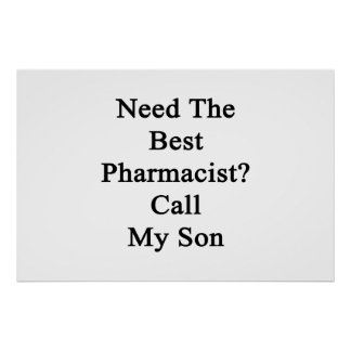 Need The Best Pharmacist Call My Son Poster