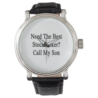 Need The Best Stockbroker Call My Son Wrist Watches