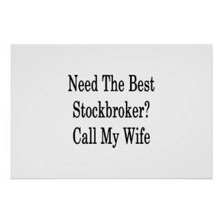Need The Best Stockbroker Call My Wife Poster