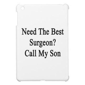 Need The Best Surgeon Call My Son Case For The iPad Mini