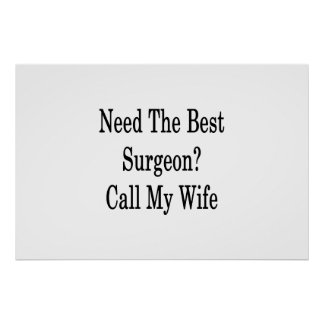 Need The Best Surgeon Call My Wife Poster