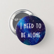 Need To Be Alone Customizable Galaxy Identity Pinback Button