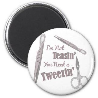 Need Tweezin Magnet