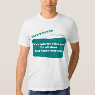 Need You Now T-shirt