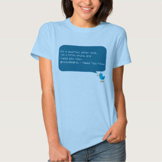 Need You Now - Tweets T Shirt