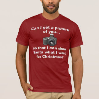 Need Your Picture To Show Santa T-Shirt