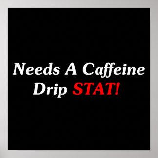 Needs A Caffeine Drip STAT! Posters