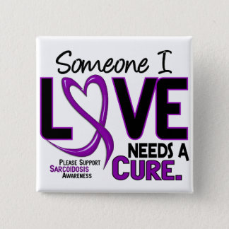 NEEDS A CURE 2 SARCOIDOSIS T-Shirts & Gifts Pinback Button
