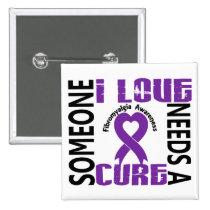 Needs A Cure 4 Fibromyalgia Pinback Button