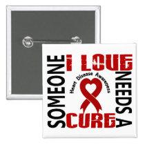 Needs A Cure 4 Heart Disease Pinback Button